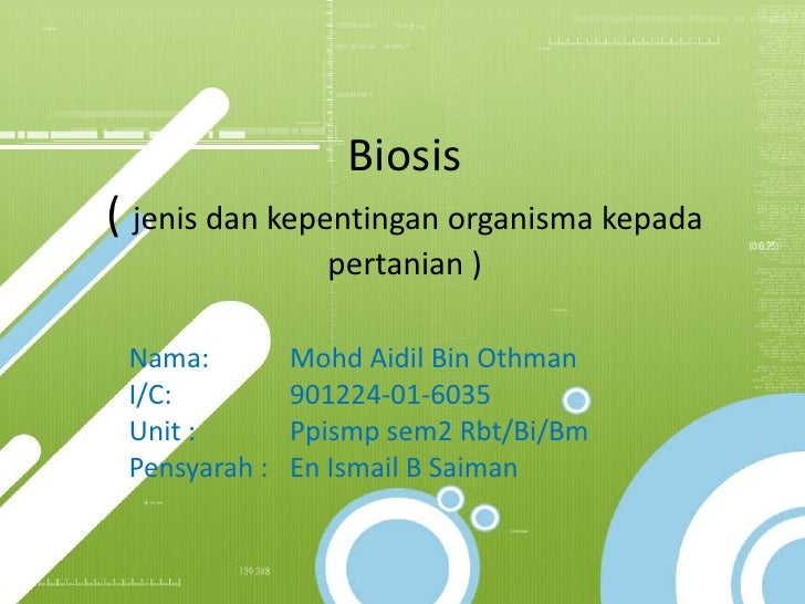 Biosis( jenis dan kepentingan organisma kepada                 pertanian ) Nama:         Mohd Aidil Bin Othman I/C:       ...