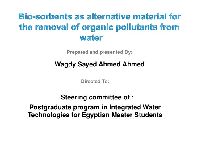 Prepared and presented By: Wagdy Sayed Ahmed Ahmed Postgraduate program in Integrated Water Technologies for Egyptian Mast...