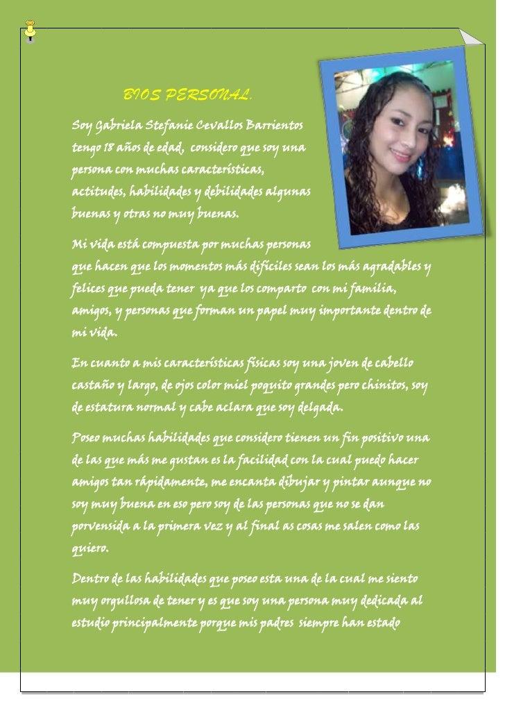 3946525-6985<br />BIOS PERSONAL.<br />Soy Gabriela Stefanie Cevallos Barrientos  tengo 18 años de edad,  considero que soy...