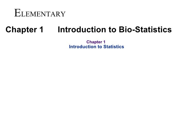 E LEMENTARY Chapter 1  Introduction to Bio-Statistics Chapter 1  Introduction to Statistics