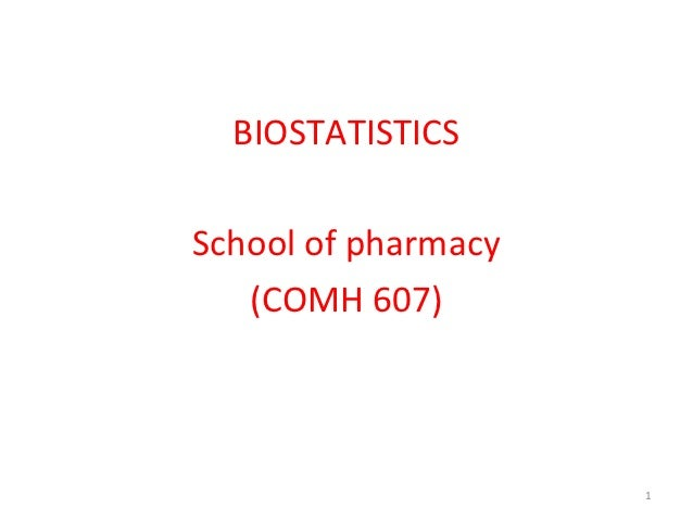 BIOSTATISTICSSchool of pharmacy   (COMH 607)                     1