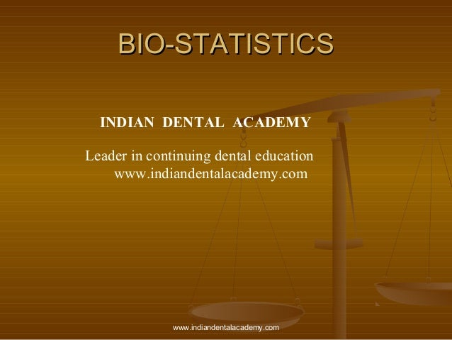 BIO-STATISTICSBIO-STATISTICS INDIAN DENTAL ACADEMY Leader in continuing dental education www.indiandentalacademy.com www.i...