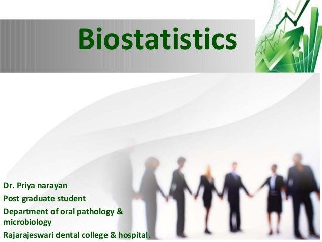 Biostatistics  Dr. Priya narayan Post graduate student Department of oral pathology & microbiology Rajarajeswari dental co...