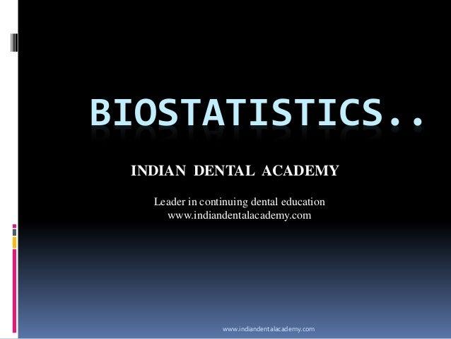 BIOSTATISTICS.. www.indiandentalacademy.com INDIAN DENTAL ACADEMY Leader in continuing dental education www.indiandentalac...