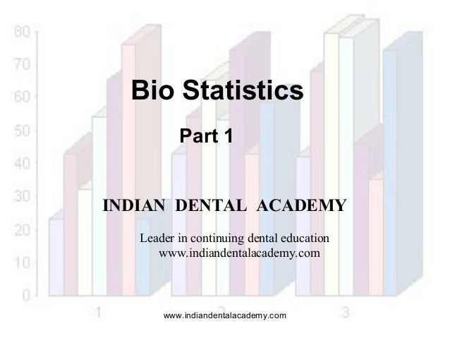 Bio Statistics Part 1 INDIAN DENTAL ACADEMY Leader in continuing dental education www.indiandentalacademy.com  www.indiand...