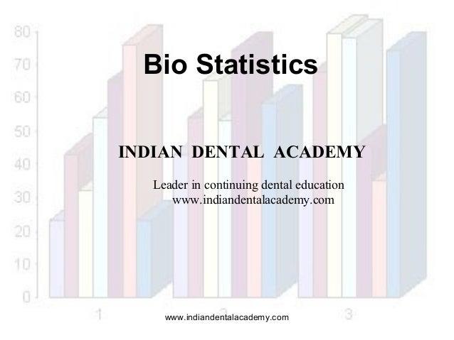 Bio Statistics INDIAN DENTAL ACADEMY Leader in continuing dental education www.indiandentalacademy.com  www.indiandentalac...