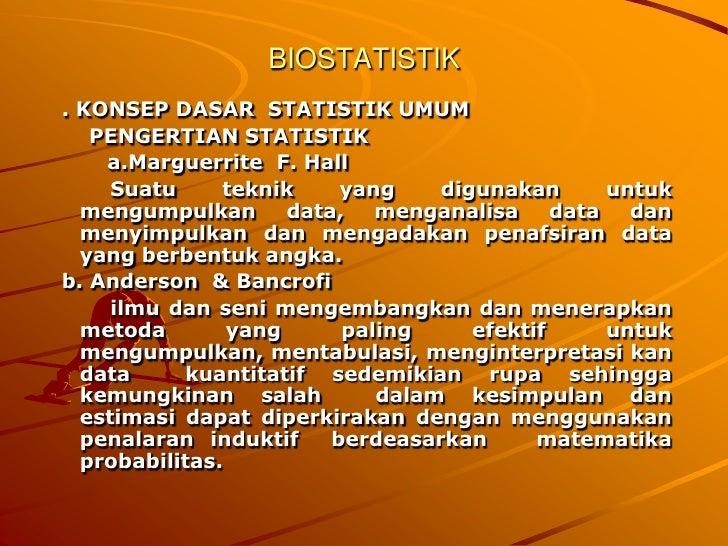 BIOSTATISTIK. KONSEP DASAR STATISTIK UMUM   PENGERTIAN STATISTIK    a.Marguerrite F. Hall     Suatu     teknik     yang   ...