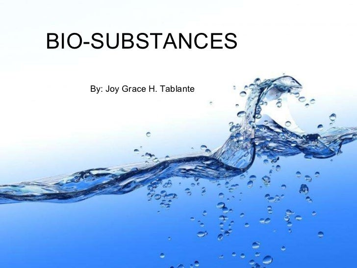 BIO-SUBSTANCES By: Joy Grace H. Tablante