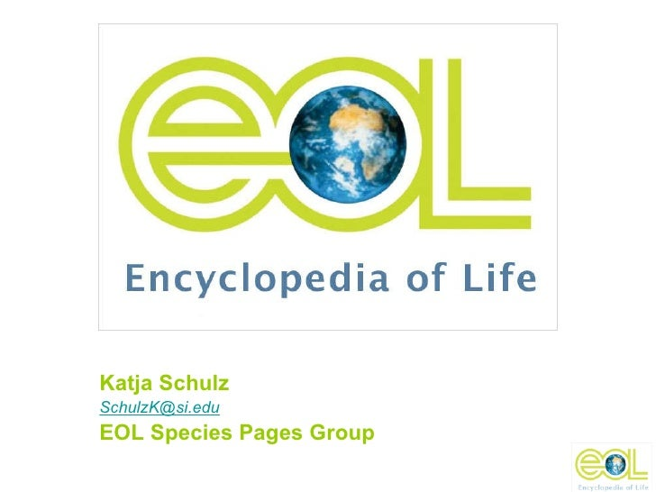 Katja Schulz SchulzK@si.edu EOL Species Pages Group