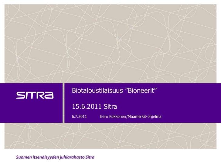 """Biotaloustilaisuus """"Bioneerit""""15.6.2011 Sitra<br />6.7.2011<br />Eero Kokkonen/Maamerkit-ohjelma<br />"""