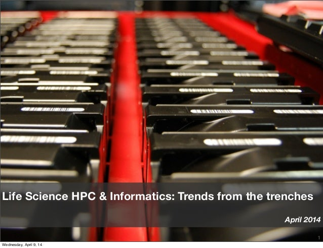 1 Life Science HPC & Informatics: Trends from the trenches April 2014 Wednesday, April 9, 14