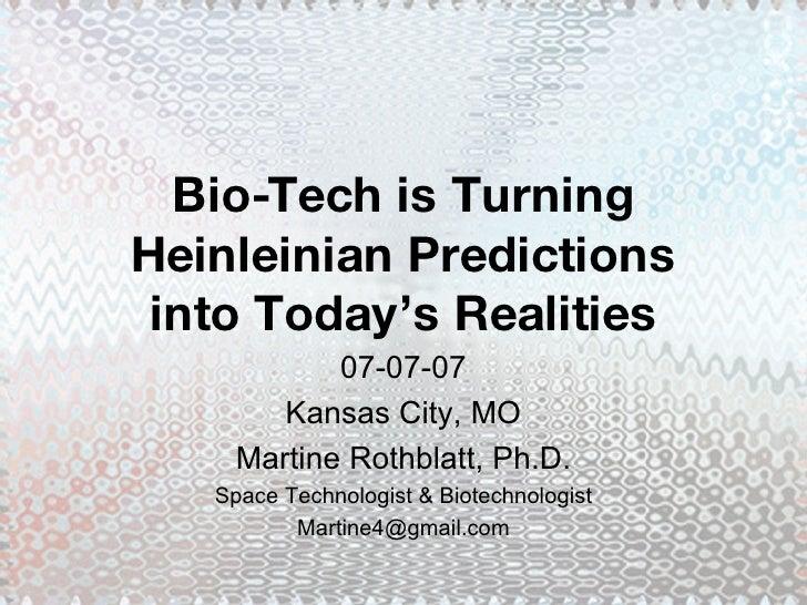 Bio-Tech is Turning Heinleinian Predictions into Today's Realities 07-07-07 Kansas City, MO Martine Rothblatt, Ph.D. Space...