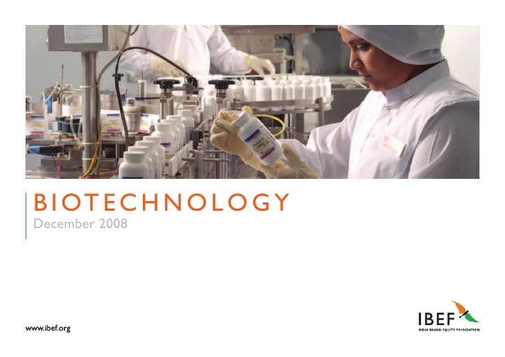 Biot e c h n o l o g y Biotechnology 2008       B i ot e c h n o l o g y   December 2008     www.ibef.org