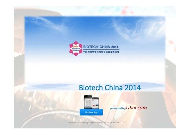 Find  ® Fairs  BiotechChina2014 poweredby  Copyright©2014 ShanghaiModernInternationalExhibitionCo.,Ltd.  Ubai.c...