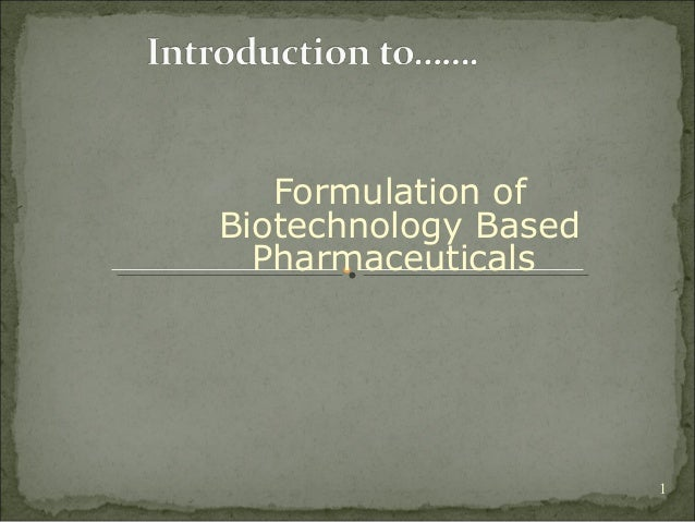 Formulation ofBiotechnology Based  Pharmaceuticals                      1