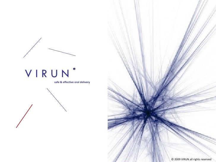 V I R U N safe & effective oral delivery © 2009 VIRUN all rights reserved ®
