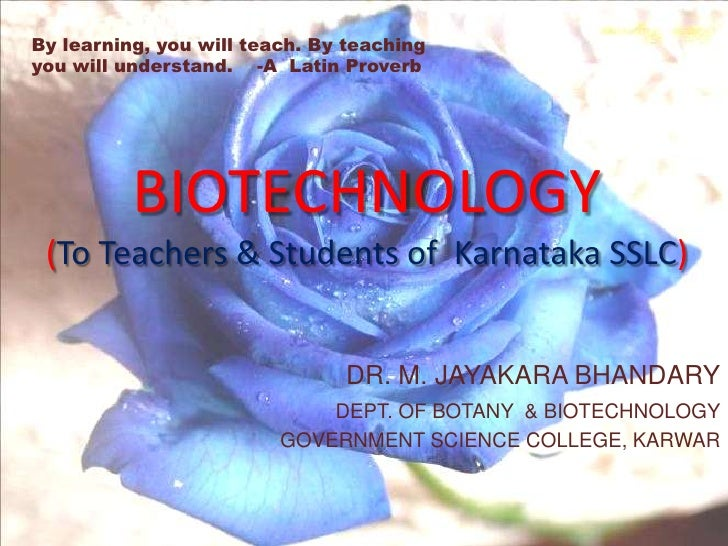 By learning, you will teach. By teaching  you will understand.    -A  Latin Proverb<br />BIOTECHNOLOGY(To Teachers & Stude...