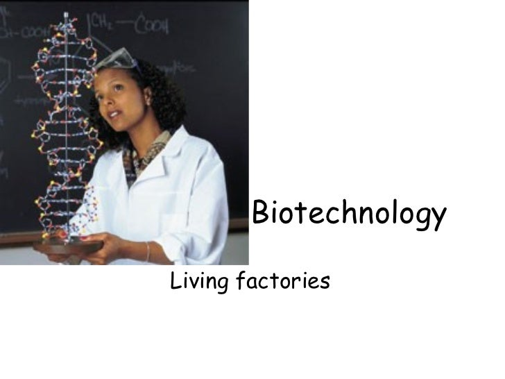 Biotechnology Living factories