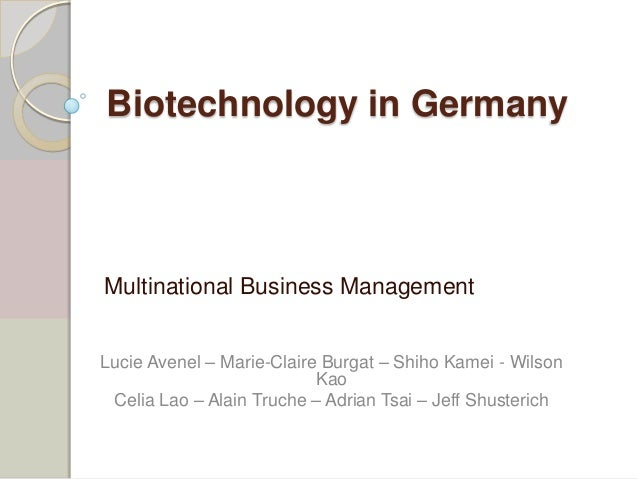 Biotechnology in Germany Multinational Business Management Lucie Avenel – Marie-Claire Burgat – Shiho Kamei - Wilson Kao C...