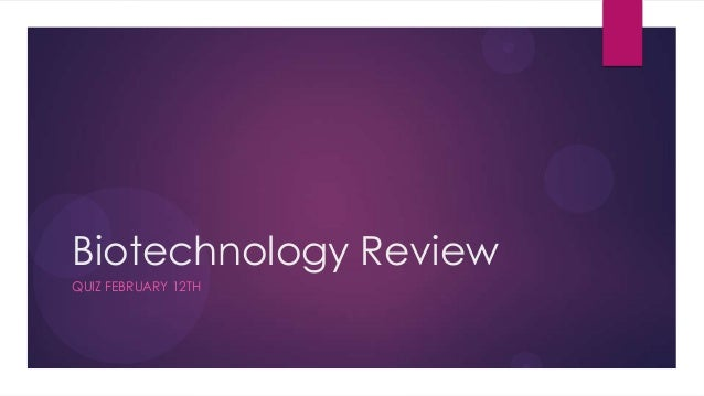 Biotechnology ReviewQUIZ FEBRUARY 12TH