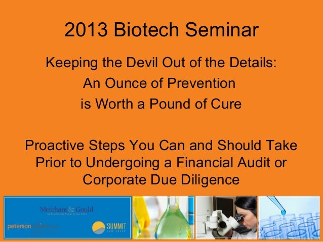 2013 Biotech Seminar   Keeping the Devil Out of the Details:        An Ounce of Prevention       is Worth a Pound of CureP...