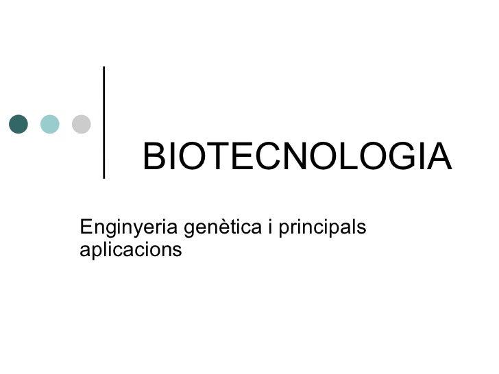 BIOTECNOLOGIA Enginyeria genètica i principals aplicacions