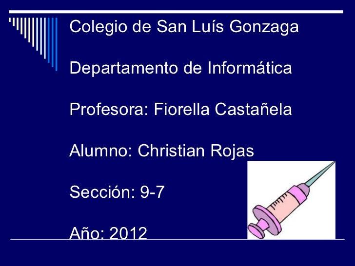 Colegio de San Luís GonzagaDepartamento de InformáticaProfesora: Fiorella CastañelaAlumno: Christian RojasSección: 9-7Año:...