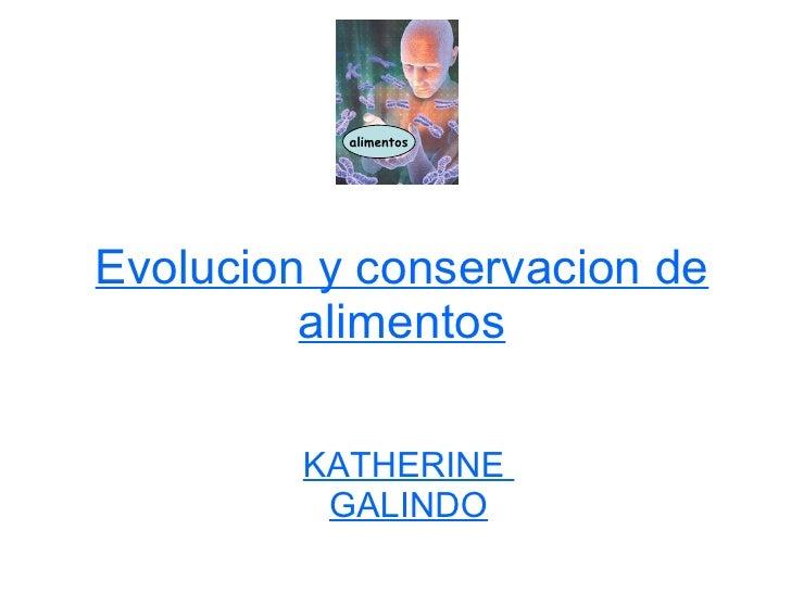 Evolucion y conservacion de alimentos KATHERINE  GALINDO alimentos