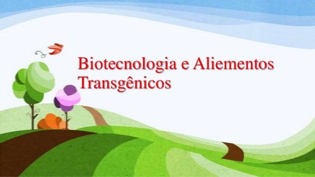 Biotecnologia e aliementos transgênicos