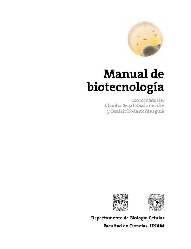 Departamento de Biología Celular Facultad de Ciencias, UNAM Manual de biotecnología Coordinadoras: Claudia Segal Kischinev...