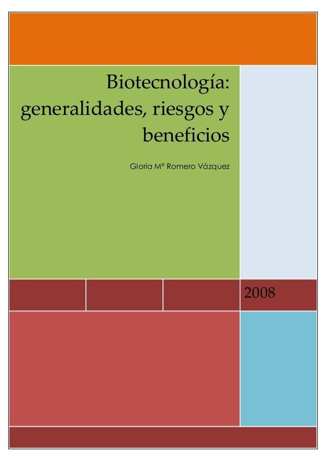 2008 Biotecnología: generalidades, riesgos y beneficios Gloria Mª Romero Vázquez