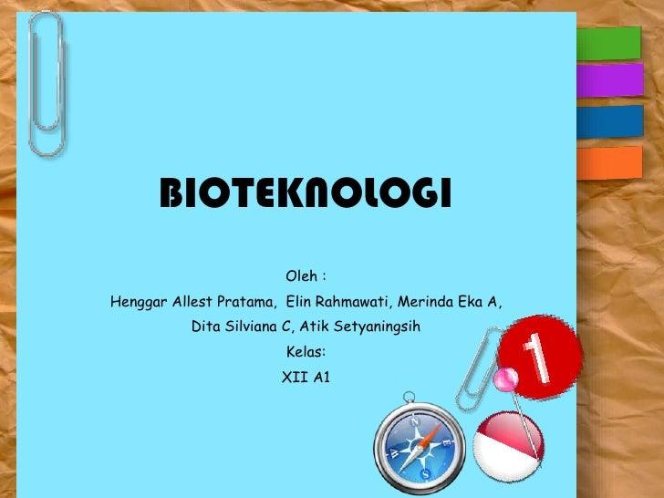 BIOTEKNOLOGI       BIOTEKNOLOGI                        Oleh :Henggar Allest Pratama, Elin Rahmawati, Merinda Eka A,       ...