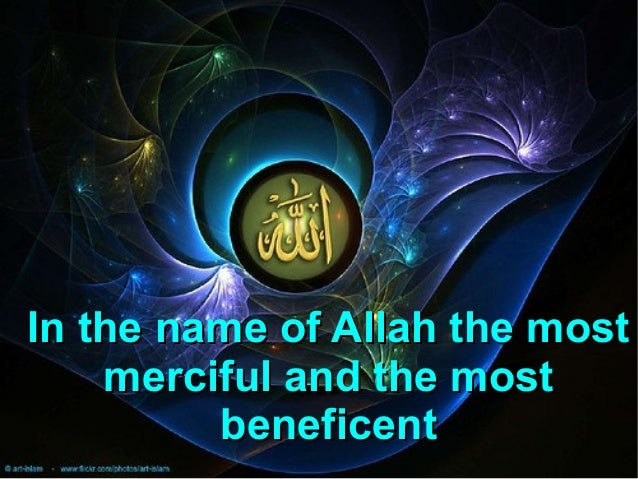 In the name of Allah the most merciful and the most beneficent