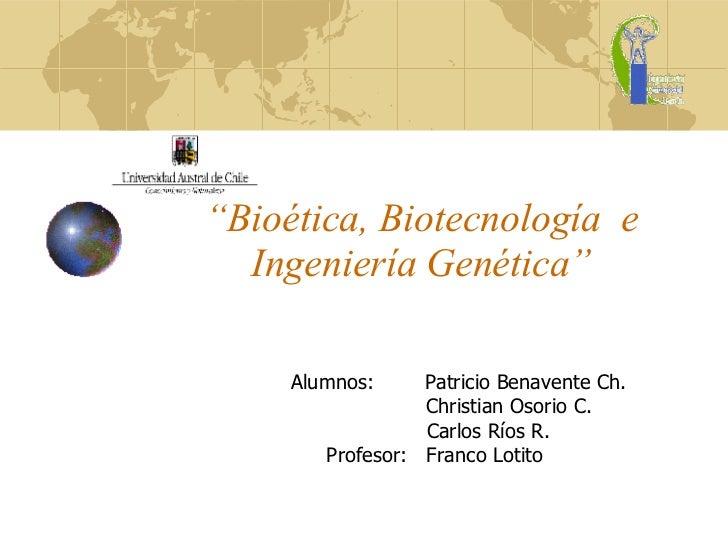 """""""BioéTica, BiotecnologíA  E IngenieríA GenéTica"""""""