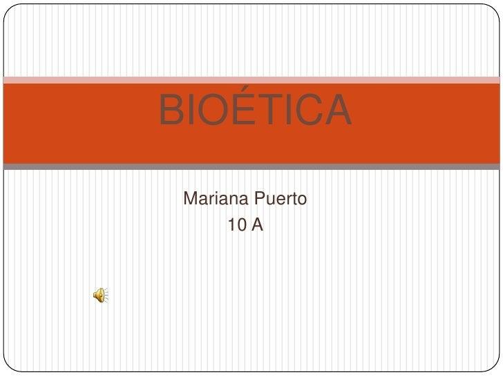 BIOÉTICA Mariana Puerto      10 A