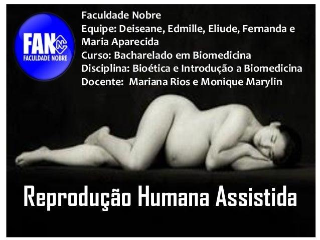 Reprodução Humana Assistida  Faculdade Nobre Equipe: Deiseane, Edmille, Eliude, Fernanda e Maria Aparecida Curso: Bacharel...