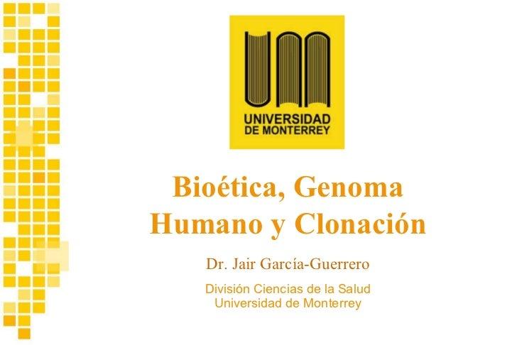 Bioética Genoma Humano y Clonación