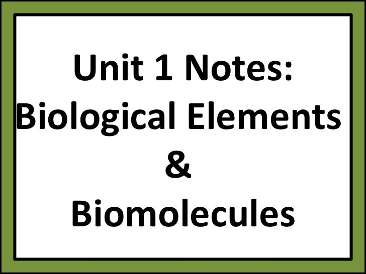 Bio unit 1 biological elements and biomolecules notes