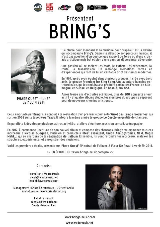 BRING'S PHARE OUEST - 1er EP LE 7 JUIN 2014 Présentent Contacts : Promotion : We Do Music sarah@wedomusic.net ...