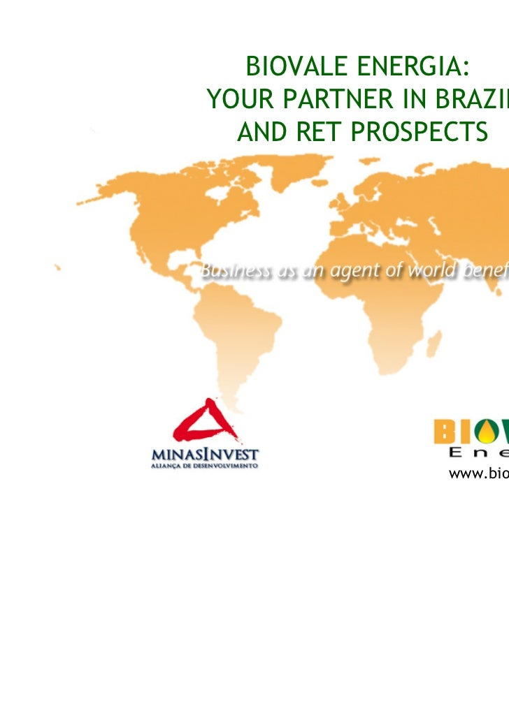 BIOVALE ENERGIA:YOUR PARTNER IN BRAZIL  AND RET PROSPECTS                 www.biovale.teiaslive.net