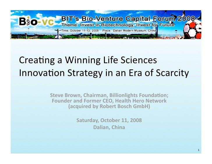 Crea%ngaWinningLifeSciences Innova%onStrategyinanEraofScarcity        SteveBrown,Chairman,BillionlightsFou...