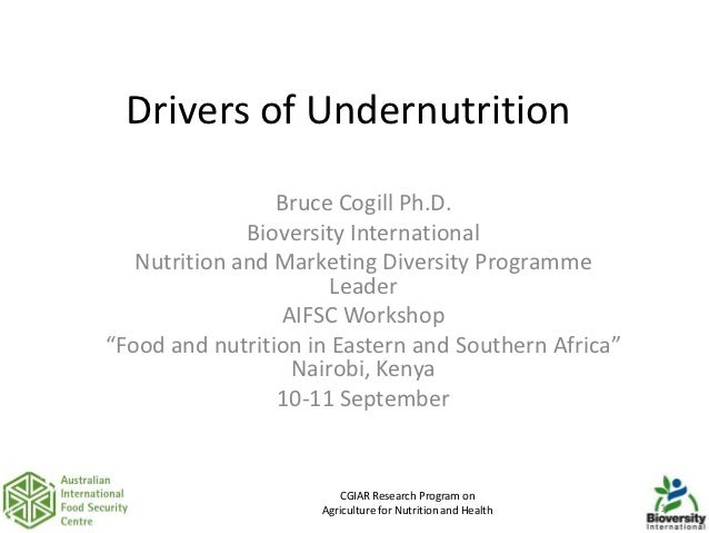 Drivers of Undernutrition                 Bruce Cogill Ph.D.              Bioversity International   Nutrition and Marketi...