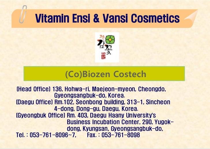 Vitamin Ensi & Vansi Cosmetics                  (Co)Biozen Costech(Head Office) 136, Hohwa-ri, Maejeon-myeon, Cheongdo,   ...