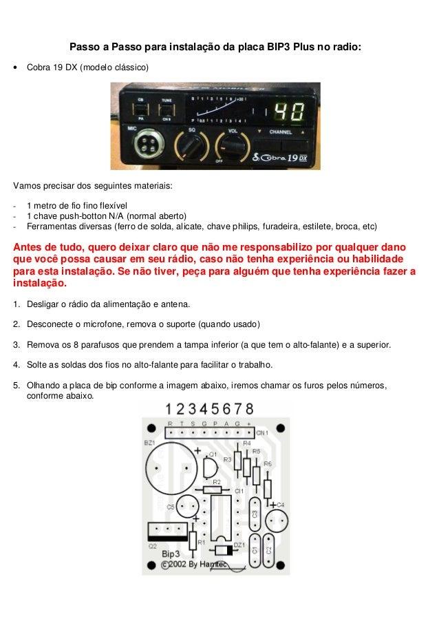 Passo a Passo para instalação da placa BIP3 Plus no radio:•   Cobra 19 DX (modelo clássico)Vamos precisar dos seguintes ma...