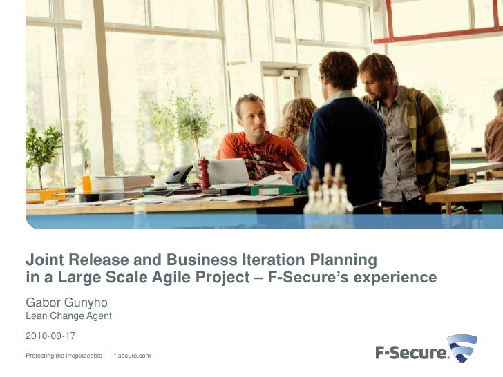Joint Release and Business Iteration Planning in a Large Scale Agile Project – F-Secure's experience Gabor Gunyho Lean Cha...