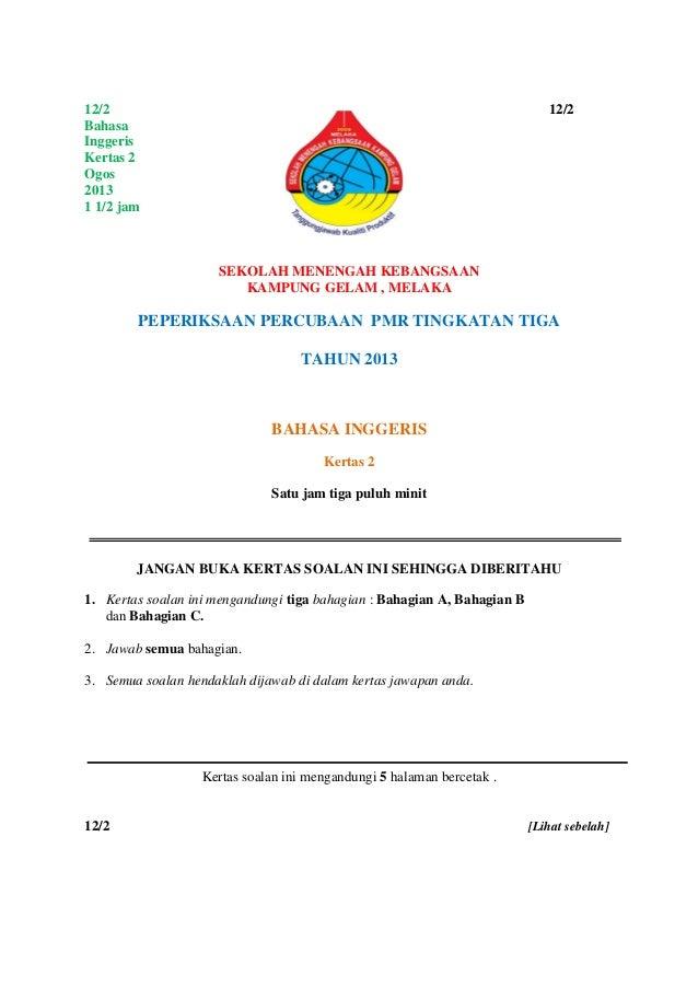 12/2 12/2 Bahasa Inggeris Kertas 2 Ogos 2013 1 1/2 jam SEKOLAH MENENGAH KEBANGSAAN KAMPUNG GELAM , MELAKA PEPERIKSAAN PERC...