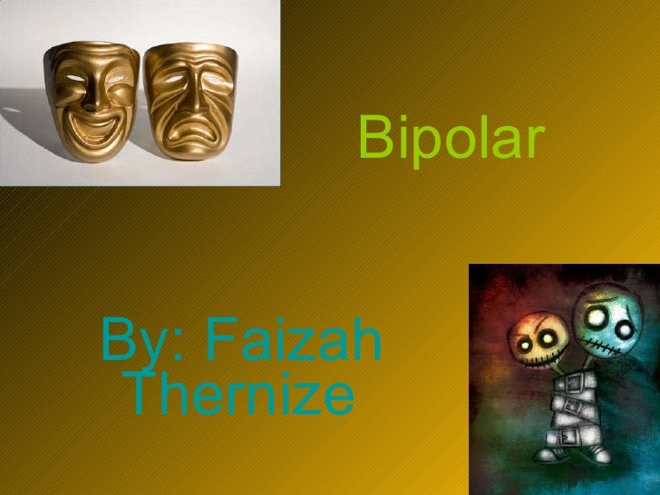 Bipolar By: Faizah Thernize
