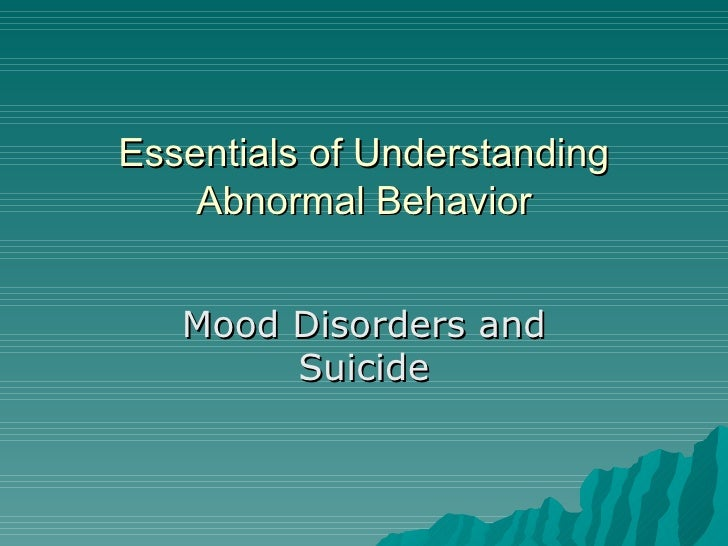Essentials of Understanding Abnormal Behavior Mood Disorders and Suicide