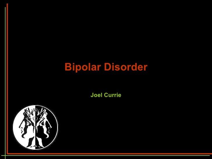 Bipolar Disorder Joel Currie