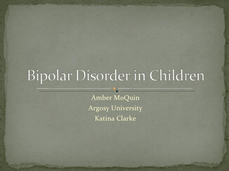 Bipolar Disorder In Children Power Point Presentation By Amber Mo Quin